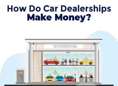 How Do Car Dealerships Make Money