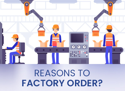Reasons to factory order