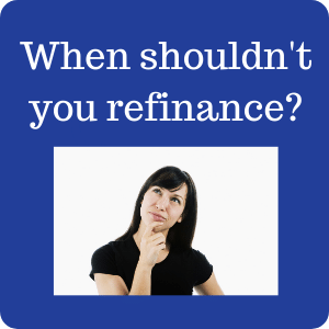 When you shouldn't refinance?