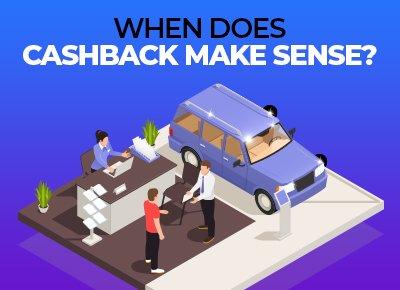 when does cashback make sense
